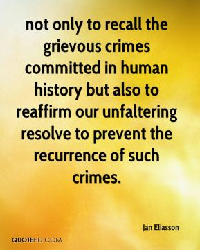 not only to recall the grievous crimes committed in human history but also to reaffirm our unfaltering resolve to prevent the recurrence of such crimes.