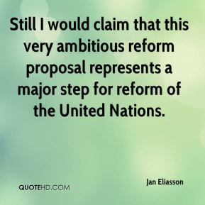 Still I would claim that this very ambitious reform proposal represents a major step for reform of the United Nations.