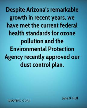 Jane D. Hull - Despite Arizona's remarkable growth in recent years, we have met the current federal health standards for ozone pollution and the Environmental Protection Agency recently approved our dust control plan.