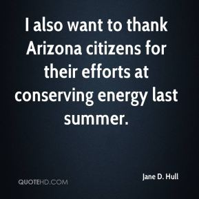 Jane D. Hull - I also want to thank Arizona citizens for their efforts at conserving energy last summer.