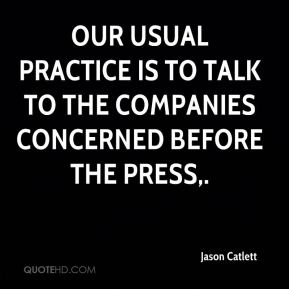 Jason Catlett - Our usual practice is to talk to the companies concerned before the press.