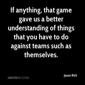 If anything, that game gave us a better understanding of things that you have to do against teams such as themselves.