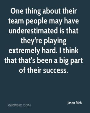 One thing about their team people may have underestimated is that they're playing extremely hard. I think that that's been a big part of their success.