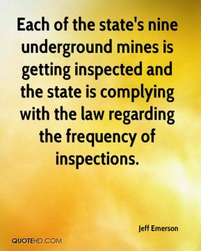 Jeff Emerson  - Each of the state's nine underground mines is getting inspected and the state is complying with the law regarding the frequency of inspections.