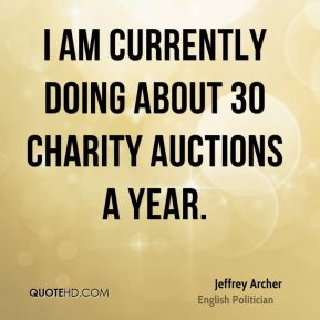 Jeffrey Archer - I am currently doing about 30 charity auctions a year.