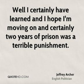 Well I certainly have learned and I hope I'm moving on and certainly two years of prison was a terrible punishment.
