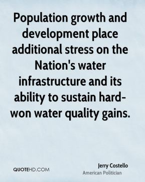 Population growth and development place additional stress on the Nation's water infrastructure and its ability to sustain hard-won water quality gains.