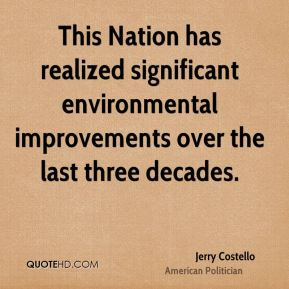 Jerry Costello - This Nation has realized significant environmental improvements over the last three decades.