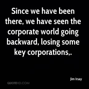 Jim Irsay  - Since we have been there, we have seen the corporate world going backward, losing some key corporations.