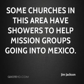 Some churches in this area have showers to help mission groups going into Mexico.