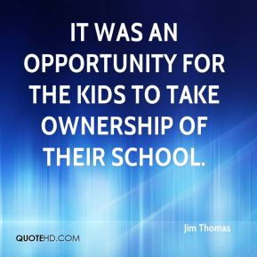 It was an opportunity for the kids to take ownership of their school.