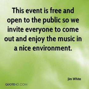 Jim White  - This event is free and open to the public so we invite everyone to come out and enjoy the music in a nice environment.