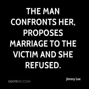 Jimmy Lee  - The man confronts her, proposes marriage to the victim and she refused.