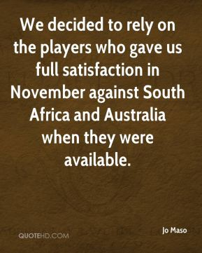 We decided to rely on the players who gave us full satisfaction in November against South Africa and Australia when they were available.
