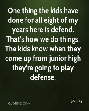 One thing the kids have done for all eight of my years here is defend. That's how we do things. The kids know when they come up from junior high they're going to play defense.