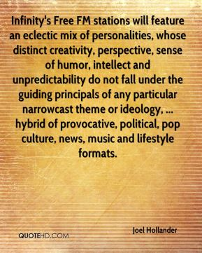 Infinity's Free FM stations will feature an eclectic mix of personalities, whose distinct creativity, perspective, sense of humor, intellect and unpredictability do not fall under the guiding principals of any particular narrowcast theme or ideology, ... hybrid of provocative, political, pop culture, news, music and lifestyle formats.