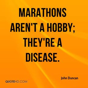 Marathons aren't a hobby; they're a disease.
