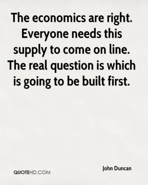The economics are right. Everyone needs this supply to come on line. The real question is which is going to be built first.