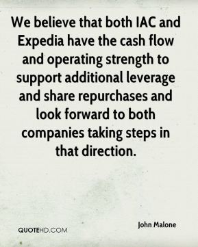 John Malone  - We believe that both IAC and Expedia have the cash flow and operating strength to support additional leverage and share repurchases and look forward to both companies taking steps in that direction.