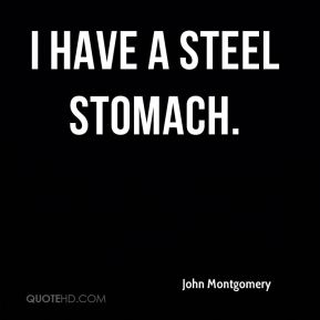I have a steel stomach.