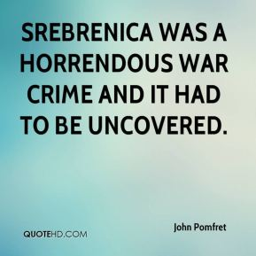 Srebrenica was a horrendous war crime and it had to be uncovered.