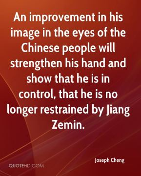An improvement in his image in the eyes of the Chinese people will strengthen his hand and show that he is in control, that he is no longer restrained by Jiang Zemin.