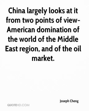 Joseph Cheng  - China largely looks at it from two points of view-American domination of the world of the Middle East region, and of the oil market.