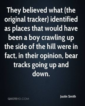 They believed what (the original tracker) identified as places that would have been a boy crawling up the side of the hill were in fact, in their opinion, bear tracks going up and down.