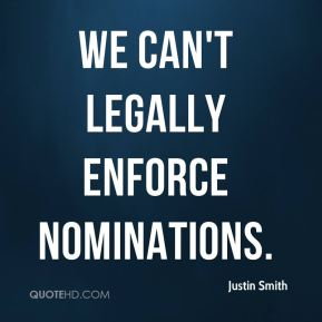 We can't legally enforce nominations.