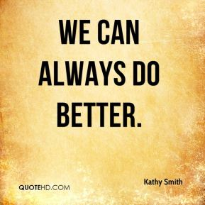 We can always do better.