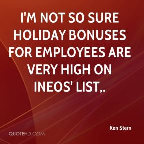 Ken Stern  - I'm not so sure holiday bonuses for employees are very high on Ineos' list.