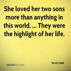 Kevin Clark  - She loved her two sons more than anything in this world, ... They were the highlight of her life.