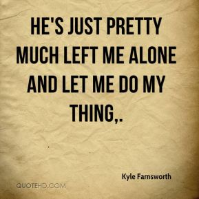 Kyle Farnsworth  - He's just pretty much left me alone and let me do my thing.