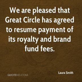 Laura Smith  - We are pleased that Great Circle has agreed to resume payment of its royalty and brand fund fees.
