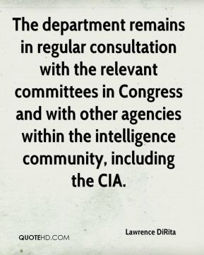 Lawrence DiRita  - The department remains in regular consultation with the relevant committees in Congress and with other agencies within the intelligence community, including the CIA.