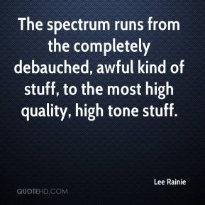 Lee Rainie  - The spectrum runs from the completely debauched, awful kind of stuff, to the most high quality, high tone stuff.