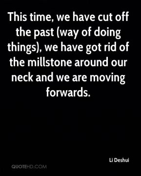This time, we have cut off the past (way of doing things), we have got rid of the millstone around our neck and we are moving forwards.