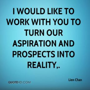 I would like to work with you to turn our aspiration and prospects into reality.