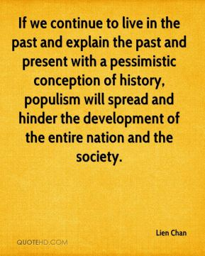 If we continue to live in the past and explain the past and present with a pessimistic conception of history, populism will spread and hinder the development of the entire nation and the society.