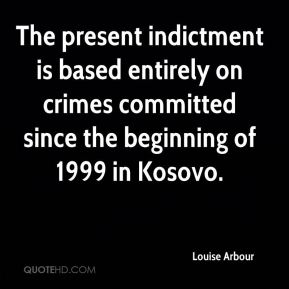 The present indictment is based entirely on crimes committed since the beginning of 1999 in Kosovo.