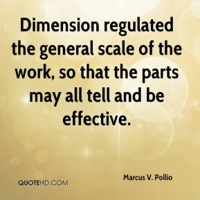 Marcus V. Pollio - Dimension regulated the general scale of the work, so that the parts may all tell and be effective.