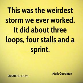 Mark Goodman  - This was the weirdest storm we ever worked. It did about three loops, four stalls and a sprint.