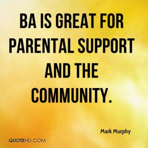 Mark Murphy  - BA is great for parental support and the community.