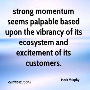 Mark Murphy  - strong momentum seems palpable based upon the vibrancy of its ecosystem and excitement of its customers.