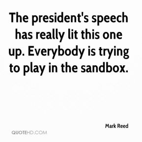 Mark Reed  - The president's speech has really lit this one up. Everybody is trying to play in the sandbox.