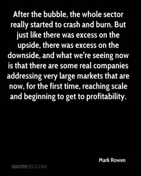 Mark Rowen  - After the bubble, the whole sector really started to crash and burn. But just like there was excess on the upside, there was excess on the downside, and what we're seeing now is that there are some real companies addressing very large markets that are now, for the first time, reaching scale and beginning to get to profitability.