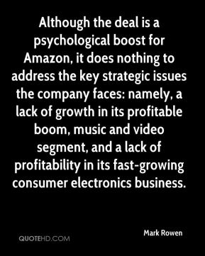 Mark Rowen  - Although the deal is a psychological boost for Amazon, it does nothing to address the key strategic issues the company faces: namely, a lack of growth in its profitable boom, music and video segment, and a lack of profitability in its fast-growing consumer electronics business.