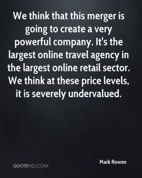 Mark Rowen  - We think that this merger is going to create a very powerful company. It's the largest online travel agency in the largest online retail sector. We think at these price levels, it is severely undervalued.