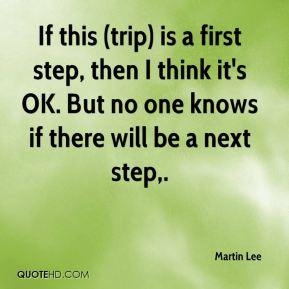 If this (trip) is a first step, then I think it's OK. But no one knows if there will be a next step.