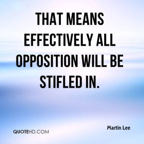 that means effectively all opposition will be stifled in.